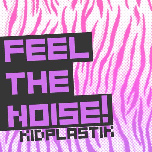 Kidplastik - FeelTheNoise