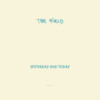 The Field - Yesterday And Today